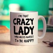 I'm That Crazy Lady Who Needs Horses To Be Happy Mug