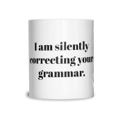 Sassy Ceramic Mug I Am Silently Correcting Your Grammar Spelling Funny Slogan Mean Spellcheck Proofread Discrete Talking Reading Literature Cool Funny Gift Present