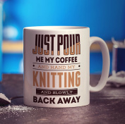 Just Pour Me My Coffee and Hand My Knitting And Slowly Back Away Mug