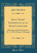 Sixty Years' Experience as an Irish Landlord