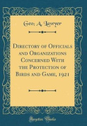 Directory of Officials and Organizations Concerned with the Protection of Birds and Game, 1921