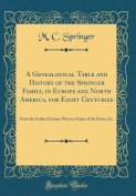 A Genealogical Table and History of the Springer Family, in Europe and North America, for Eight Centuries
