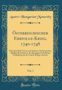 Osterreichischer Erbfolge-Krieg, 1740-1748, Vol. 1 [GER]