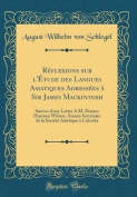 Reflexions Sur L'Etude Des Langues Asiatiques Adressees a Sir James Mackintosh [FRE]
