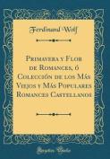 Primavera y Flor de Romances, O Coleccion de Los Mas Viejos y Mas Populares Romances Castellanos  [Spanish]