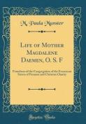 Life of Mother Magdalene Daemen, O. S. F