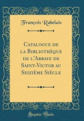 Catalogue de la Bibliotheque de L'Abbaye de Saint-Victor Au Seizieme Siecle  [FRE]