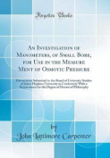 An Investigation of Manometers, of Small Bore, for Use in the Measure Ment of Osmotic Pressure