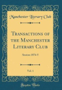 Transactions of the Manchester Literary Club, Vol. 1