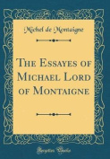 The Essayes of Michael Lord of Montaigne