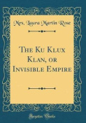 The Ku Klux Klan, or Invisible Empire