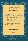 The Monthly Review, or Literary Journal, Enlarged, 1812, Vol. 67