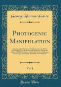 Photogenic Manipulation, Vol. 1