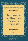 The Literary and Historical Society of Quebec, 1855, Vol. 4