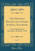 The Monthly Review, or Literary Journal, Enlarged, Vol. 27