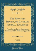 The Monthly Review, or Literary Journal, Enlarged, Vol. 72