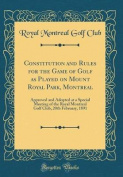 Constitution and Rules for the Game of Golf as Played on Mount Royal Park, Montreal