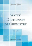 Watts' Dictionary of Chemistry, Vol. 4 of 4