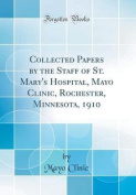 Collected Papers by the Staff of St. Mary's Hospital, Mayo Clinic, Rochester, Minnesota, 1910