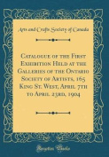 Catalogue of the First Exhibition Held at the Galleries of the Ontario Society of Artists, 165 King St. West, April 7th to April 23rd, 1904 (Classic R