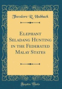 Elephant Seladang Hunting in the Federated Malay States