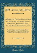 A Strictly Private Collection of Household Appointments, Paintings, Bronzes, China, Glass, Rugs, Books, Etc., Etc