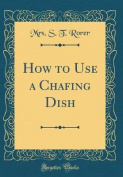How to Use a Chafing Dish