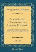 Manners and Customs of the Ancient Egyptians, Vol. 1 of 3