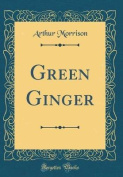 Green Ginger (Classic Reprint)