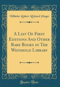 A List of First Editions and Other Rare Books in the Weinhold Library  [GER]