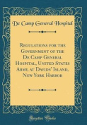 Regulations for the Government of the de Camp General Hospital, United States Army, at Davids' Island, New York Harbor