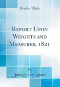 Report Upon Weights and Measures, 1821