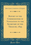 Report of the Commissioner of Navigation to the Secretary of the Treasury, 1895