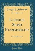 Logging Slash Flammability