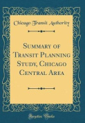 Summary of Transit Planning Study, Chicago Central Area