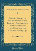 Second Report of the Secretary of the Board of Registration and Statistics, on the Census of the Canadas, for 1851-52