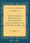 North Carolina Department of Transportation Biennial Report, for the Biennium 1984-1986