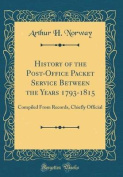 History of the Post-Office Packet Service Between the Years 1793-1815