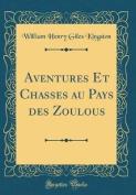 Aventures Et Chasses Au Pays Des Zoulous  [FRE]