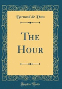 The Hour (Classic Reprint)