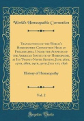Transactions of the World's Homeopathic Convention Held at Philadelphia, Under the Auspices of the American Institute of Homeopathy, at Its Twenty-Ninth Session, June 26th, 27th, 28th, 29th, 30th, July 1st, 1876, Vol. 2