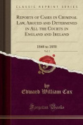 Reports of Cases in Criminal Law, Argued and Determined in All the Courts in England and Ireland, Vol. 3