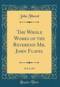 The Whole Works of the Reverend Mr. John Flavel, Vol. 6 of 8