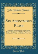Six Anonymous Plays