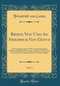 Briefe Von Und an Friedrich Von Gentz, Vol. 2 [FRE]