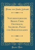 Naturhistorische Briefe Uber Oestreich, Salzburg, Passau Und Berchtesgaden, Vol. 1  [GER]