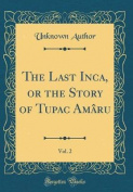 The Last Inca, or the Story of Tupac Amaru, Vol. 2