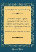 Proceedings of a Court Martial Convened for the Trial of Lt. Col. Joshua B. Brant, at St. Louis, June 15, 1839, Upon Charges of Fraud, Violation of Of