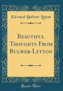 Beautiful Thoughts from Bulwer-Lytton