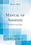 Manual of Assaying